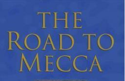 The Road to Makkah: A Spiritual Journey of Muhammad Asad
